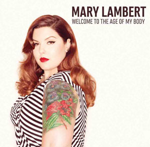 "Mary Lambert ""Welcome to the age of my body"""