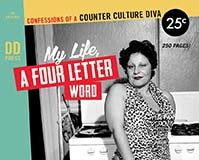 """My Life, A Four Letter Word: Confessions of a Counter Culture Diva"