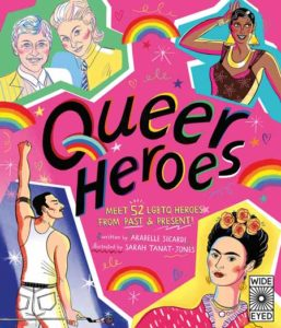 "Book cover of ""Queer Heroes: Meet 52 LGBTQ Heroes From Past & Present"" by Arabelle Sicardi"