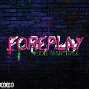 """DJ Eddie Martinez """"Foreplay"""""""