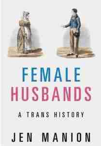 "Cover of the book ""Female Husbands: A Trans History"""