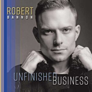 """Robert Bannon has a new album """"Unfinished Business"""""""