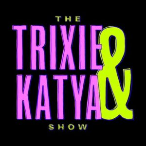 "The ""Trixie & Katya Show"""