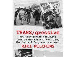 """""""TRANS/ gressive"""" by Riki Wilchins"""