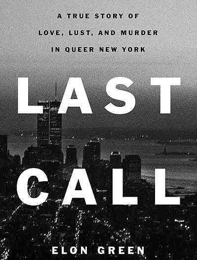 Last Call: A True Story of Love, Lust, and Murder in Queer New York Book Cover