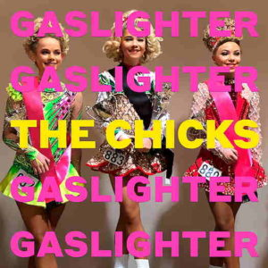 The Chicks formerly The Dixie Chicks, Gaslighter cover